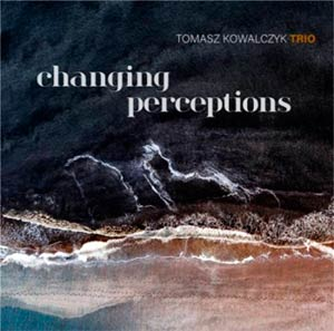 Thomas Kowalczyk Trio - Changing Perceptions Cover