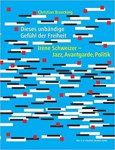 Broecking - Dieses unbändige Gefühl der Freiheit - Irene Schweizer - Jazz, Avantgarde, Politik Cover