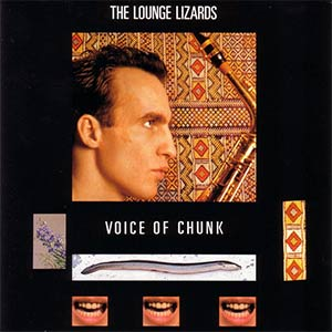 The Lounge Lizards - Voice Of Chunk - Cover